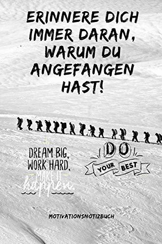 ERRINER DICH IMMER DARAN WARUM DU ANGEFANGEN HAST! DO YOUR BEST: A5 Notizbuch PUNKTIERT Sport | Motivation | Buch | Laufen | Mentaltraining |Glücklich ... | Disziplin | Meditation | Freund