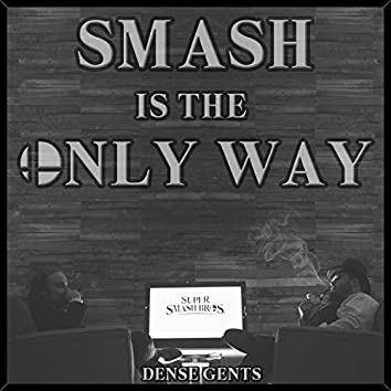 Smash Is the Only Way