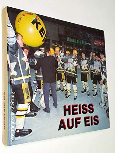 Heiss auf Eis Hier kommt der KEV. 55 Jahre Eishockey Krefeld e. V.