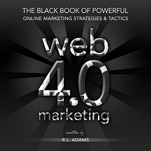 Web 4.0 Marketing: The Black Book of Powerful Online Marketing Strategies & Tactics cover art