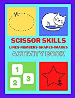 Scissors skills with Lines, Numbers, Shapes and Images - Activity Book: Scissor Skills Preschool Workbook for Kids, A fun scissor exercise book for toddlers and children ages 3-7, scissor exercises for preschool, birthday gifts & gifts for your kids
