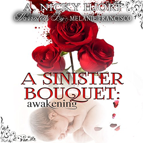 A Sinister Bouquet: Awakening     Sinister Series, Book 1              By:                                                                                                                                 A. Nicky Hjort                               Narrated by:                                                                                                                                 Melanie Francisco                      Length: 10 hrs and 27 mins     2 ratings     Overall 1.5