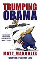 Trumping Obama: How President Trump Saved Us From Barack Obama's Legacy
