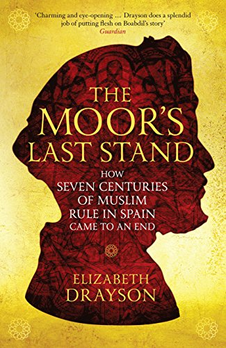 The Moor's Last Stand: How Seven Centuries of Muslim Rule in Spain Came to an End (English Edition)
