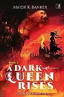 A Dark Queen Rises: The Burnt Empire Saga: Part Two