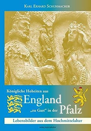 Königliche Hoheiten aus England zu Gast in der Pfalz: Lebensbilder aus dem Hochmittelalter
