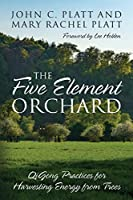 The Five Element Orchard: QiGong Practices for Harvesting Energy from Trees