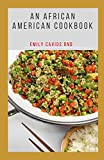 AN AFRICAN AMERICAN COOKBOOK: Classic Recipes for Today s Home Cooks