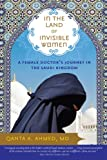 In the Land of Invisible Women: A Female Doctor's Journey in the Saudi Kingdom