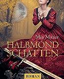 Halbmondschatten: Historischer Liebesroman (Große Türkenkrieg-Saga 1)