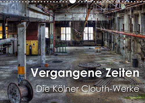 Vergangene Zeiten – Die Kölner Clouth-Werke (Wandkalender 2021 DIN A3 quer)