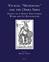 "Vivaldi, ""Motezuma"" and the Opera Seria: Essays on a Newly Discovered Work and Its Background (Speculum Musicae)"