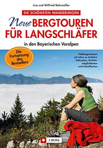 Wanderführer - Neue Bergtouren für Langschläfer: Wanderungen bis zu vier Stunden in den bayerischen Voralpen: Wandern Sie auf Touren für einen halben Tag ... Neureuth, Tegernsee, Schliersee, Wal...
