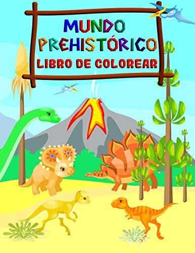 MUNDO PREHISTÓRICO - LIBRO DE COLOREAR: Dinosaurios para Colorear para Niños de 4 a 8 Años