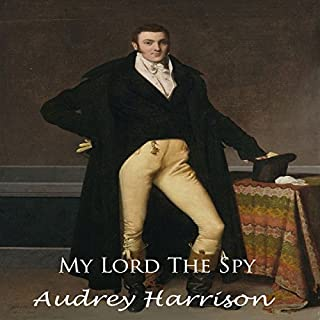 My Lord the Spy     A Regency Romance              By:                                                                                                                                 Audrey Harrison                               Narrated by:                                                                                                                                 Melanie Fraser                      Length: 6 hrs and 14 mins     1 rating     Overall 3.0