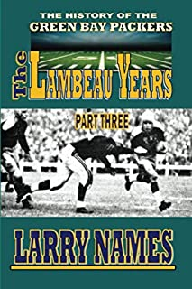 THE LAMBEAU YEARS: PART THREE (THE HISTORY OF THE GREEN BAY PACKERS)