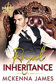 Royal Inheritance (Inherit Love Book 2) by [Mckenna James]