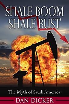 Shale Boom, Shale Bust: The Myth of Saudi America by [Dan Dicker]