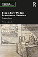 Bees in Early Modern Transatlantic Literature: Sovereign Colony (Perspectives on the Non-Human in Literature and Culture)