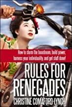 Rules for Renegades: How to Storm the Boardroom, Build Power, Harness Your Individuality and Get Stuff Done! by Christine Comaford-Lynch (1-Sep-2007) Paperback