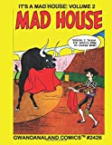 It's A Mad House: Volume 2: Gwandanaland Comics #2426 --- More Wacky, Zany, Goofy and Silly Stories From the Creators of Archie!