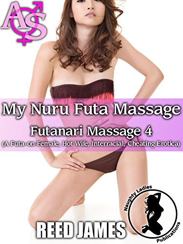 My Futa Nuru Massage (Futanari Massage 4): (A Futa-on-Female, Hot Wife, Interracial, Cheating Erotica) (English Edition)