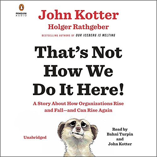 That's Not How We Do It Here!     A Story About How Organizations Rise and Fall - and Can Rise Again              By:                                                                                                                                 John Kotter,                                                                                        Holger Rathgeber                               Narrated by:                                                                                                                                 Bahni Turpin,                                                                                        John Kotter                      Length: 2 hrs and 53 mins     69 ratings     Overall 4.1