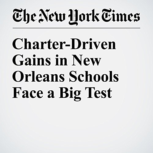 Charter-Driven Gains in New Orleans Schools Face a Big Test cover art