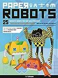 Paper Robots: 25 Fantastic Robots You Can Build Yourself