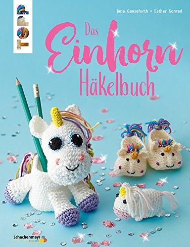 Das Einhorn-Häkelbuch: Von magischen Anhängern, traumhaften Lesezeichen, fabelhaften Stiftebechern bis hin zur grandiosen Mütze (kreativ.kompakt.)