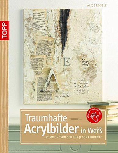 Traumhafte Acrylbilder in Weiß: Stimmungsbilder für jedes Ambiente (kreativ.kompakt.)
