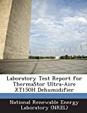 Laboratory Test Report for ThermaStor Ultra-Aire XT150H Dehumidifier