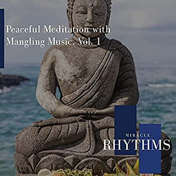 Peaceful Meditation With Mangling Music, Vol. 1