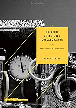 Creating ArtScience Collaboration: Bringing Value to Organizations