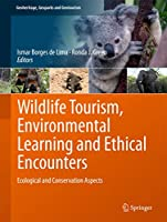 Wildlife Tourism, Environmental Learning and Ethical Encounters: Ecological and Conservation Aspects (Geoheritage, Geoparks and Geotourism)