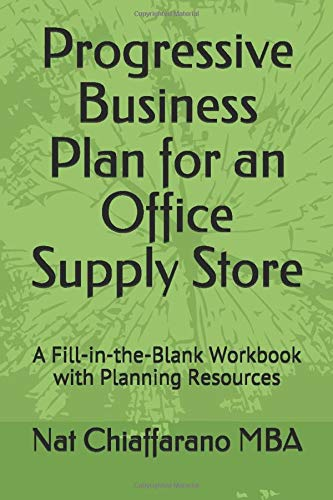 Progressive Business Plan for an Office Supply Store: A Fill-in-the-Blank Workbook with Planning Resources