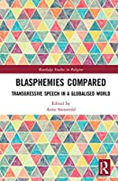 Blasphemies Compared: Transgressive Speech in a Globalised World (Routledge Studies in Religion)