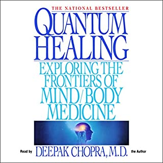 Quantum Healing     Exploring the Frontiers of Mind/Body Medicine              Written by:                                                                                                                                 Deepak Chopra MD                               Narrated by:                                                                                                                                 Deepak Chopra MD                      Length: 55 mins     9 ratings     Overall 4.9