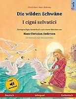 Die wilden Schwaene - I cigni selvatici (Deutsch - Italienisch): Zweisprachiges Kinderbuch nach einem Maerchen von Hans Christian Andersen, mit Hoerbuch zum Herunterladen (Sefa Bilinguale Bilderbuecher)