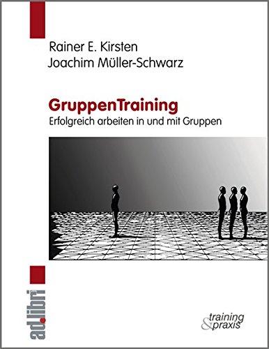 GruppenTraining. Erfolgreich arbeiten in und mit Gruppen: Ein Lern- und Übungsbuch zur Gruppendynamik mit zahlreichen Psycho-Spielen, Trainingsaufgaben und Tests