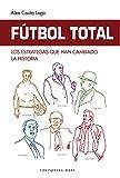 Fútbol Total. Los estrategas Que han cambiado La Historia: 4 (Deportes)