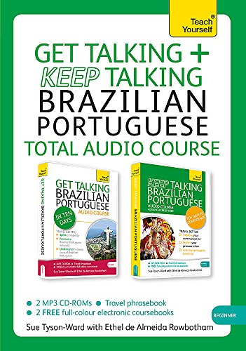 Get Talking and Keep Talking Brazilian Portuguese Total Audio Course: The essential short course for speaking and understanding with confidence (Teach Yourself)