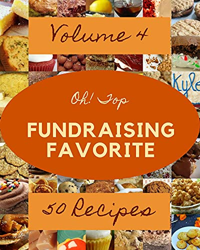 Oh! Top 50 Fundraising Favorite Recipes Volume 4: A Fundraising Favorite Cookbook for Your Gathering (English Edition)