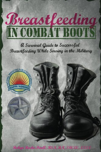 Breastfeeding in Combat Boots: A Survival Guide to Successful Breastfeeding While Serving in the Military