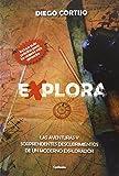Explora: Las aventuras y sorprendentes descubrimientos de un moderno explorador: 11 (Historia...