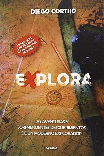 Explora: Las aventuras y sorprendentes descubrimientos de un moderno explorador: 11 (Historia oculta)