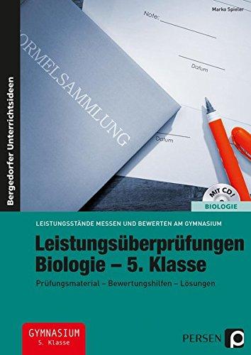 Leistungsüberprüfungen Biologie - 5. Klasse: Prüfungsmaterial - Bewertungshilfen - Lösungen (Leistungsstände messen und bewerten am Gymnasium)