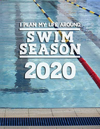 I Plan My Life Around Swim Season 2020: Weekly & Monthly Sports Planner for Swimmers