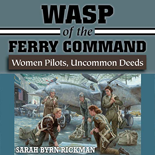 WASP of the Ferry Command: Women Pilots, Uncommon Deeds audiobook cover art
