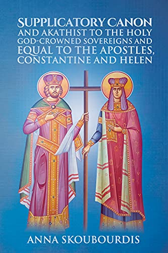 Supplicatory Canon and Akathist to the Holy God-Crowned Sovereigns and Equal to the Apostles, Constantine and Helen (Supplicatory Canons) (English Edition)